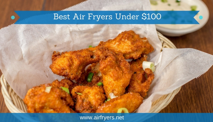 Best Air Fryers Under $100 | frying your favorite foods without the fat